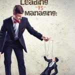 Leading Vs Managing - Is It A Choice?